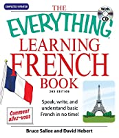 The Everything Learning French: Speak, write, and understand basic French in no time! (Everything®)