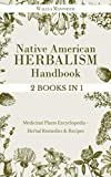 Native American Herbalism Handbook: 2 BOOKS IN 1 Medicinal Plants Encyclopedia - Herbal Remedies &...