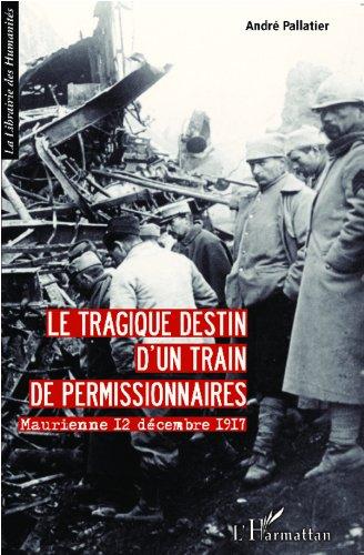 Le tragique destin d'un train de permissionnaires: Maurienne 12 décembre 1917 (La Librairie des Humanités)