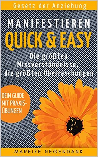 Manifestieren entschlüsselt Quick & Easy - Ratgeber Gesetz der Anziehung: So verwirklichen sich deine Wünsche - universelle Antworten auf Fragen beim Gesetz der Resonanz