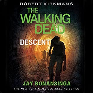 Robert Kirkman's The Walking Dead: Descent                   By:                                                                                                                                 Jay Bonansinga,                                                                                        Robert Kirkman                               Narrated by:                                                                                                                                 Fred Berman                      Length: 9 hrs and 46 mins     71 ratings     Overall 4.5