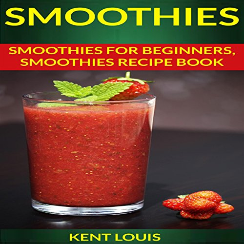 Smoothies: Smoothies for Beginners audiobook cover art