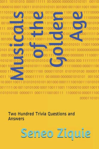 Musicals of the Golden Age: Two Hundred Trivia Questions and Answers