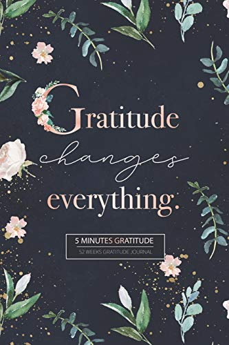 Gratitude Journal: Your Best 5 Minutes to a Grateful Life - Five Minute Daily Gratitude Journal for Women and Men