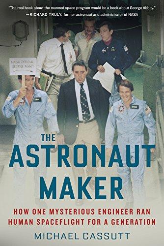 Cassutt, M: The Astronaut Maker: How One Mysterious Engineer Ran Human Spaceflight for a Generation