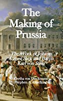 The Making of Prussia: The Work of Johann August Sack and Baron Karl von Stein
