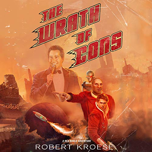 The Wrath of Cons: A Rex Nihilo Adventure audiobook cover art