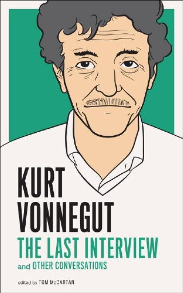 空中臨検意図的Kurt Vonnegut: The Last Interview: And Other Conversations (The Last Interview Series) (English Edition)