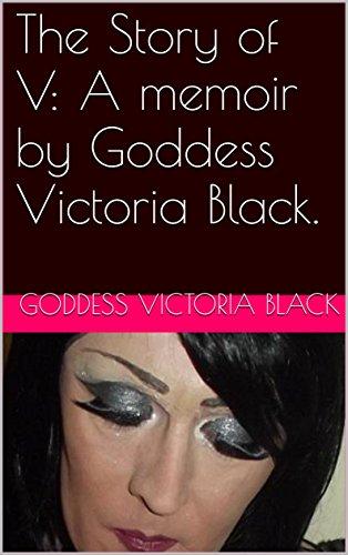 The Story of V: A memoir by Goddess Victoria Black. (English Edition)