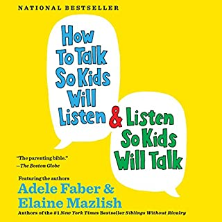 How to Talk So Kids Will Listen & Listen So Kids Will Talk                   Written by:                                                                                                                                 Adele Faber,                                                                                        Elaine Mazlish                               Narrated by:                                                                                                                                 Susan Bennett                      Length: 8 hrs and 25 mins     55 ratings     Overall 4.5