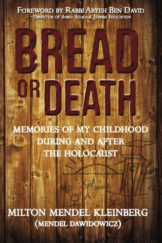 Bread or Death: Memories of My Childhood During and After the Holocaust