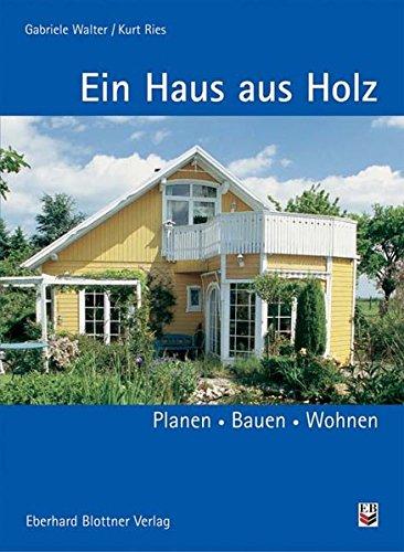 Ein Haus aus Holz: Planen, Bauen, Wohnen