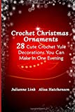 Crochet Christmas Ornaments: 28 Cute Crochet Yule Decorations You Can Make In One Evening - Julianne Link