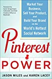 Pinterest Power: Market Your Business, Sell Your Product, and Build Your Brand on the World's Hottest Social Network - . Jason G. Miles
