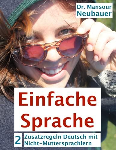 Einfache Sprache: Zusatzregeln Deutsch mit Nicht-Muttersprachlern: Kurs- und Übungsbuch zum Selbstlernen. Von Nicht-Muttersprachlern entwickelt! (Einfache Sprache lernen und unterrichten, Band 2)