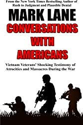 Conversations with Americans: Vietnam Veterans' Shocking Testimony of Atrocities and Massacres During the War