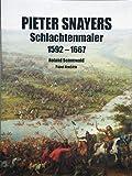 Pieter Snayers - Der Schlachtenmaler des 17. Jahrhunderts - Roland Sennewald