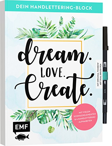 Dein Handlettering-Block - Dream. Love. Create. Mit original Tombow ABT Dual Brush Pen: Mit vielen Schmuckelementen und 4 Handlettering-Alphabeten