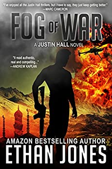 Fog of War: A Justin Hall Spy Thriller: Action, Mystery, International Espionage and Suspense - Book 3 by [Ethan Jones]