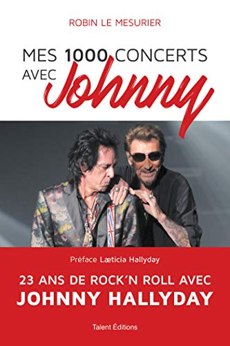 Mes 1000 concerts avec Johnny : 23 ans de rock'n roll avec Johnny Hallyday (French Edition)