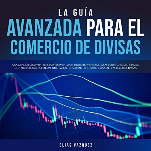 La Guía Avanzada Para el Comercio de Divisas [The Advanced Guide to Currency Trading] Titelbild