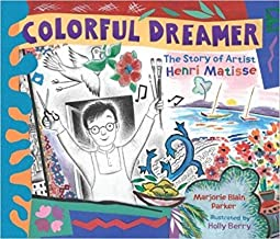 Colorful Dreamer: The Story of Artist Henri Matisse (DIAL BOOKS)