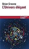 L'Univers élégant - Une révolution scientifique:de l'infiniment grand à l'infiniment petit, l'unification de toutes les théories de la physique de Brian Greene (17 février 2005) Broché - 17/02/2005