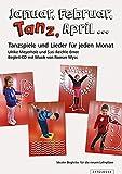 Januar, Februar, Tanz, April ...: Tanzspiele und Lieder für jeden Monat - Susi Reichle-Ernst
