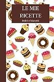 Le Mie Ricette: Dolci e Biscotti | Ricettario da scrivere | Quaderno per 100 ricette da compilare | Taccuino per ricette con indice e spazio per le ... Crema | Formato 6 x 9 (15,24 x 22,86 cm) |