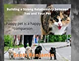 Building a Strong Relationship between You and Your Pet