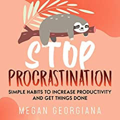 Stop Procrastination: Simple Habits to Increase Productivity and Get Things Done
