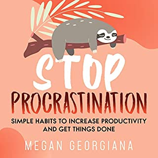Stop Procrastination: Simple Habits to Increase Productivity and Get Things Done                   By:                                                                                                                                 Megan Georgiana                               Narrated by:                                                                                                                                 Juliana Alexander                      Length: 4 hrs     Not rated yet     Overall 0.0