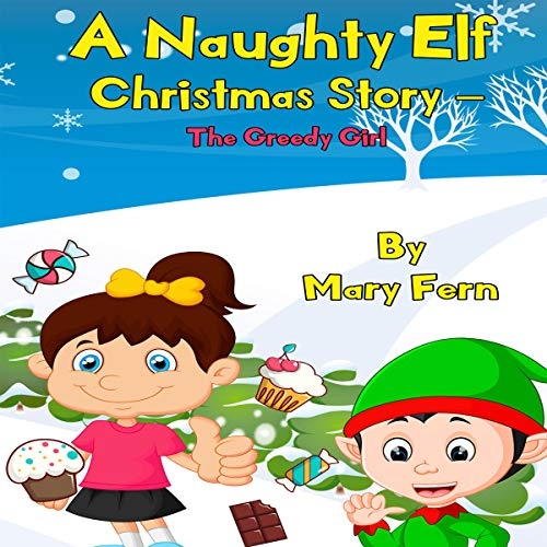 A Naughty Elf Christmas Story - The Greedy Girl: Christmas Bedtime Stories audiobook cover art