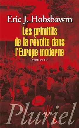Les primitifs de la révolte dans lEurope moderne