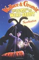 Wallace & Gromit: The Curse of the Were-Rabbit Novelization (Wallace And Gromit)