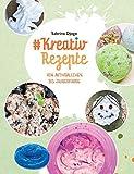 #Kreativ Rezepte: von Aktivbällchen bis Zauberfarbe (#Reihe Kreativ Ideen für Kinder)