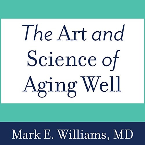 The Art and Science of Aging Well audiobook cover art