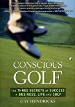Conscious Golf: The Three Secrets of Success in Business, Life and Golf