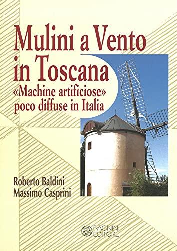 Mulini a vento in Toscana. «Macchine artificiose» poco diffuse in Italia (Studi ricerche documenti)
