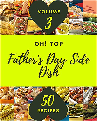 Oh! Top 50 Father's Day Side Dish Recipes Volume 3: Explore Father's Day Side Dish Cookbook NOW! (English Edition)
