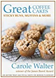Great Coffee Cakes, Sticky Buns, Muffins & More: 200 Anytime Treats and Special Sweets for Morning to Midnight (English Edition)