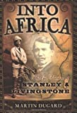 Books that inspire travel: Into Africa: The Epic Adventures of Stanley and Livingstone by Martin Dugard