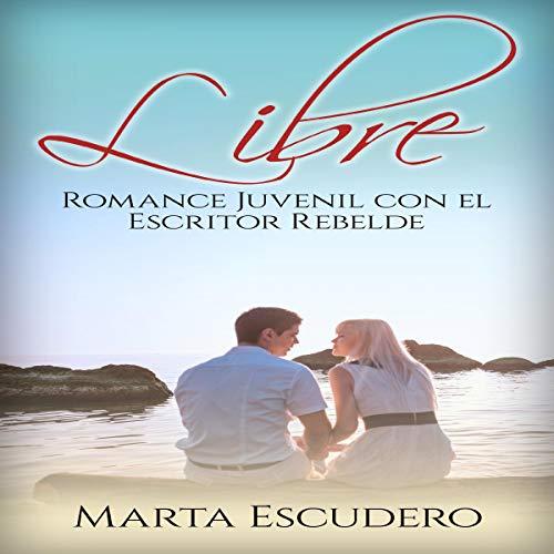 Libre: Romance Juvenil con el Escritor Rebelde Audiobook By Marta Escudero cover art