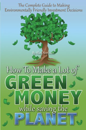 The Complete Guide to Making Environmentally Friendly Investment Decisions: How to Make a Lot of Green Money While Saving the Planet (English Edition)