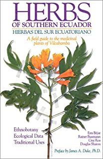 Herbs of Southern Ecuador: A Field Guide to the Medicinal Plants of Vilcabamba (English and Spanish Edition)