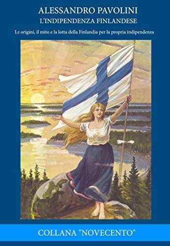 L'indipendenza finlandese: Le origini, il mito e la lotta della Finlandia per la propria indipendenza