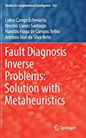 Fault Diagnosis Inverse Problems: Solution with Metaheuristics (Studies in Computational Intelligence (763))