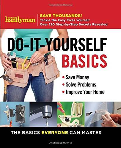 Compare Textbook Prices for Family Handyman Do-It-Yourself Basics: Save Money, Solve Problems, Improve Your Home 1 Spi Edition ISBN 9781621453536 by Editors of Family Handyman