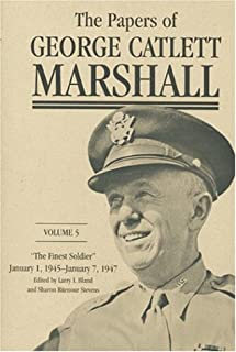 The Papers of George Catlett Marshall: The Finest Soldier  January 1, 1945 - January 7, 1947
