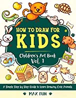 How to Draw for Kids: A Simple Step by Step Guide to Learn Drawing Cute Animals. (Children's Art Book)